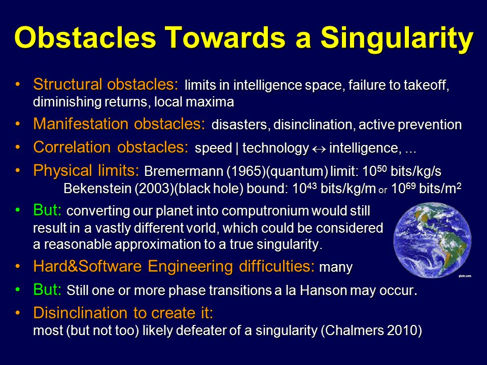 Obstacles Towards a Singularity Structural obstacles: limits in intelligence space, failure to takeoff, diminishing returns, local maximaStructural ob