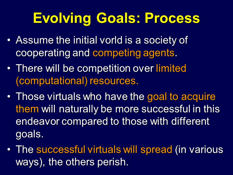 Evolving Goals: Process Assume the initial vorld is a society of cooperating and competing agents.Assume the initial vorld is a society of cooperating