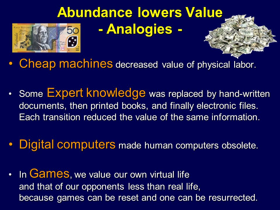 Abundance lowers Value - Analogies - Cheap machines decreased value of physical labor.Cheap machines decreased value of physical labor. Some Expert kn