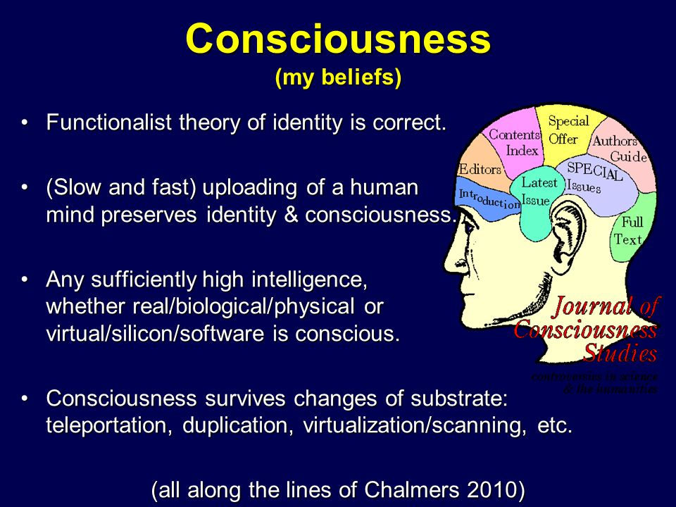 Consciousness (my beliefs) Functionalist theory of identity is correct.Functionalist theory of identity is correct. (Slow and fast) uploading of a hum