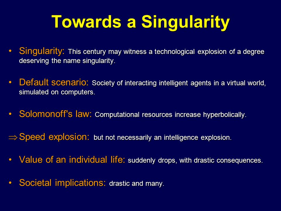 Towards a Singularity Singularity: This century may witness a technological explosion of a degree deserving the name singularity.Singularity: This cen