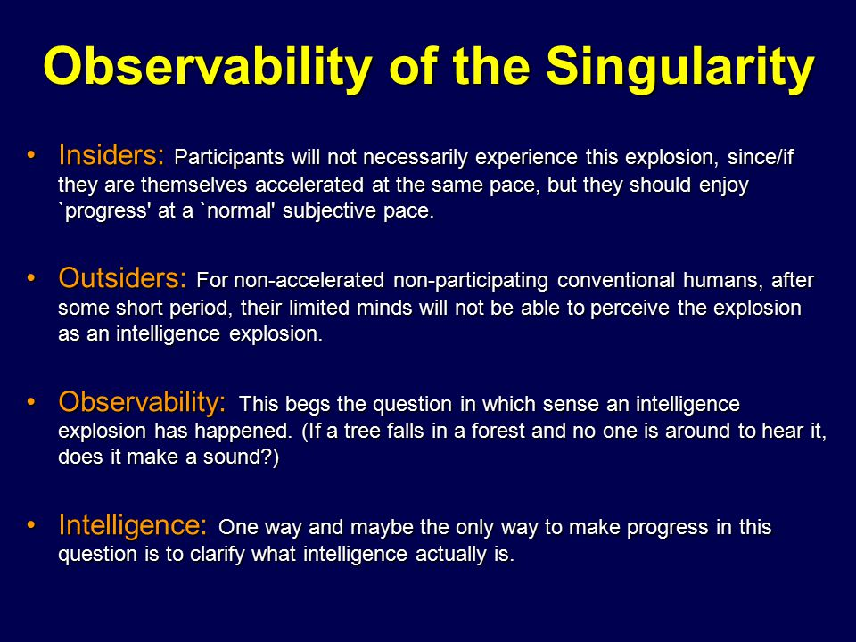 Observability of the Singularity Insiders: Participants will not necessarily experience this explosion, since/if they are themselves accelerated at th