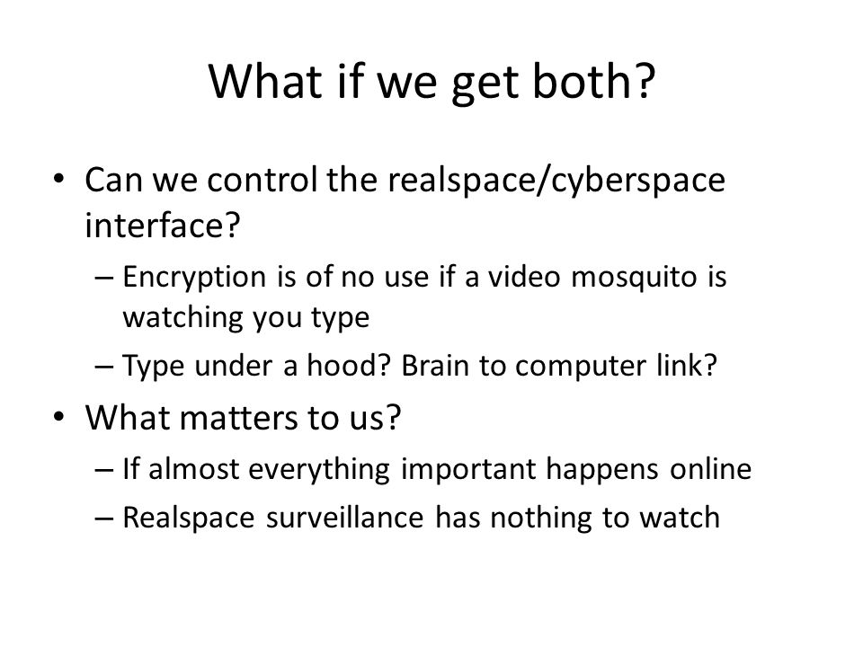 What if we get both. Can we control the realspace/cyberspace interface.
