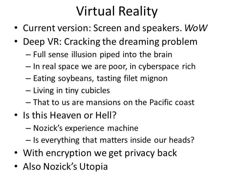 Virtual Reality Current version: Screen and speakers.