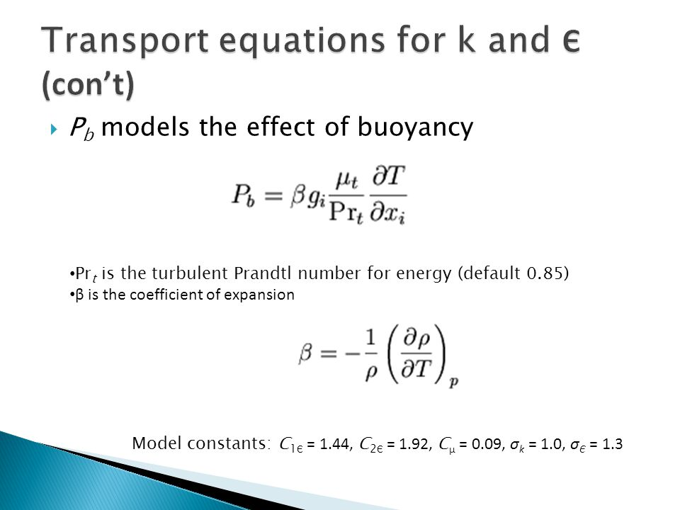 P b models the effect of buoyancy Pr t is the turbulent Prandtl number for energy (default 0.85) β is the coefficient of expansion Model constants: