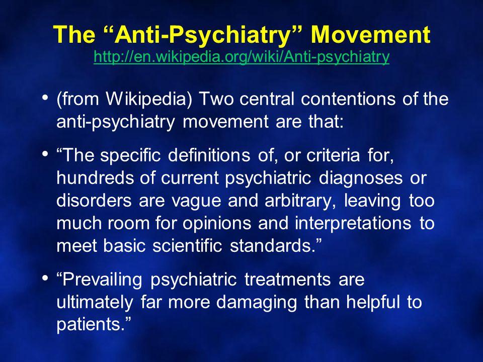 "The ""Anti-Psychiatry"" Movement http://en.wikipedia.org/wiki/Anti-psychiatry http://en.wikipedia.org/wiki/Anti-psychiatry (from Wikipedia) Two central"