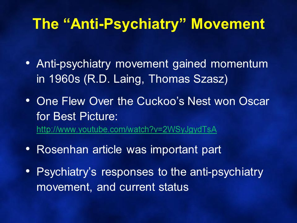 """The """"Anti-Psychiatry"""" Movement Anti-psychiatry movement gained momentum in 1960s (R.D. Laing, Thomas Szasz) One Flew Over the Cuckoo's Nest won Oscar"""