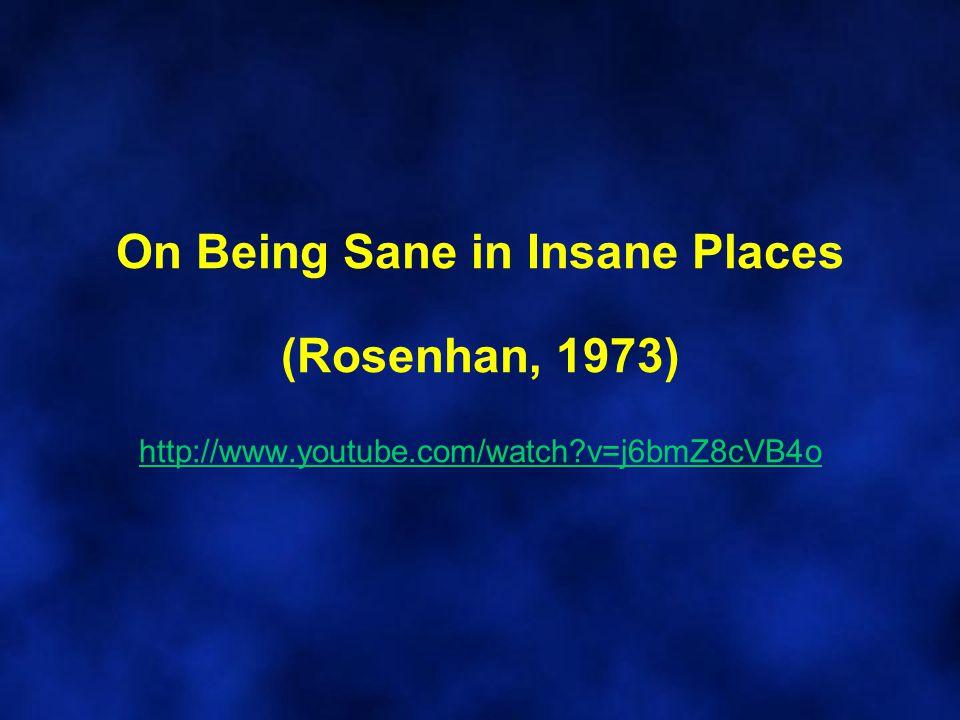 On Being Sane in Insane Places (Rosenhan, 1973) http://www.youtube.com/watch?v=j6bmZ8cVB4o http://www.youtube.com/watch?v=j6bmZ8cVB4o