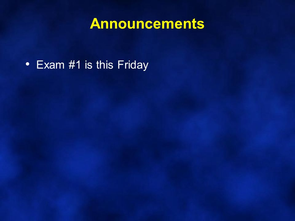 Announcements Exam #1 is this Friday