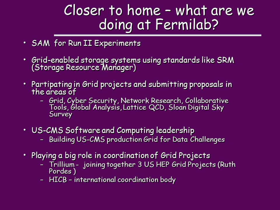 Closer to home – what are we doing at Fermilab? SAM for Run II Experiments SAM for Run II Experiments Grid-enabled storage systems using standards lik