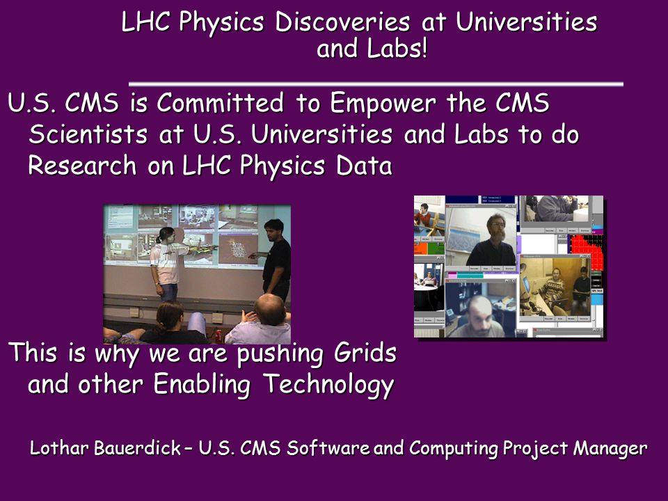 LHC Physics Discoveries at Universities and Labs! U.S. CMS is Committed to Empower the CMS Scientists at U.S. Universities and Labs to do Research on