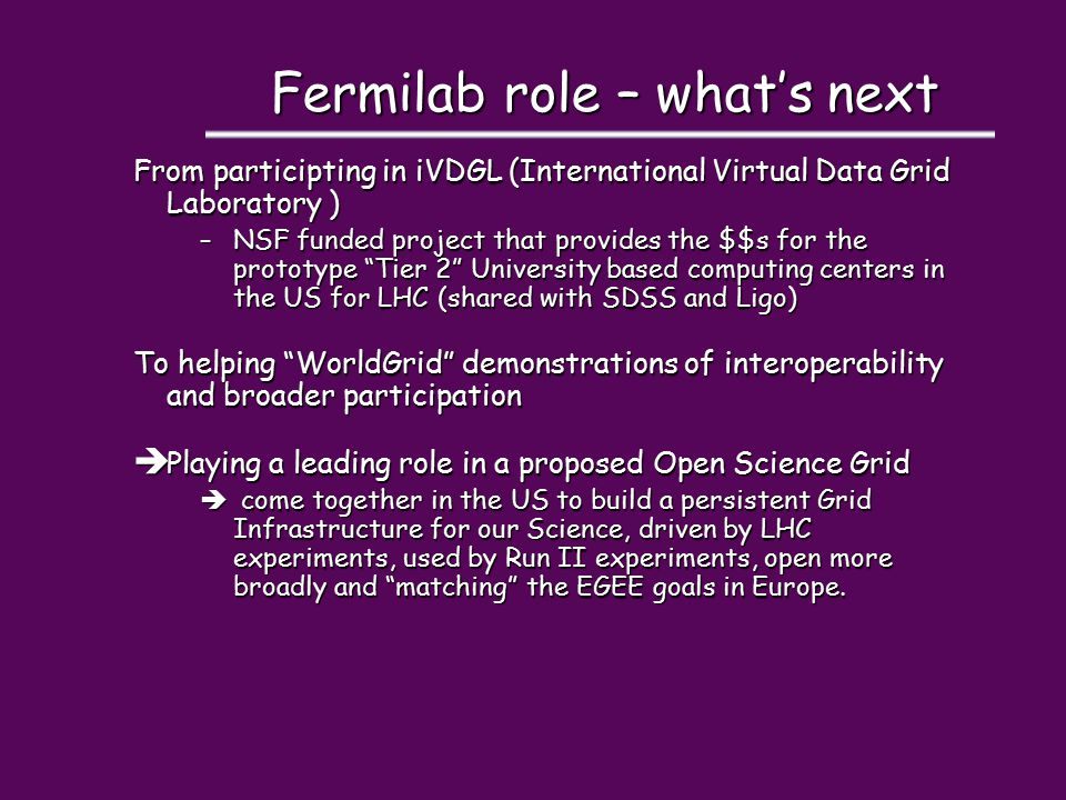 Fermilab role – what's next From participting in iVDGL (International Virtual Data Grid Laboratory ) –NSF funded project that provides the $$s for the