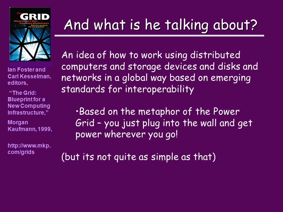 """And what is he talking about? Ian Foster and Carl Kesselman, editors, """"The Grid: Blueprint for a New Computing Infrastructure,"""" Morgan Kaufmann, 1999,"""