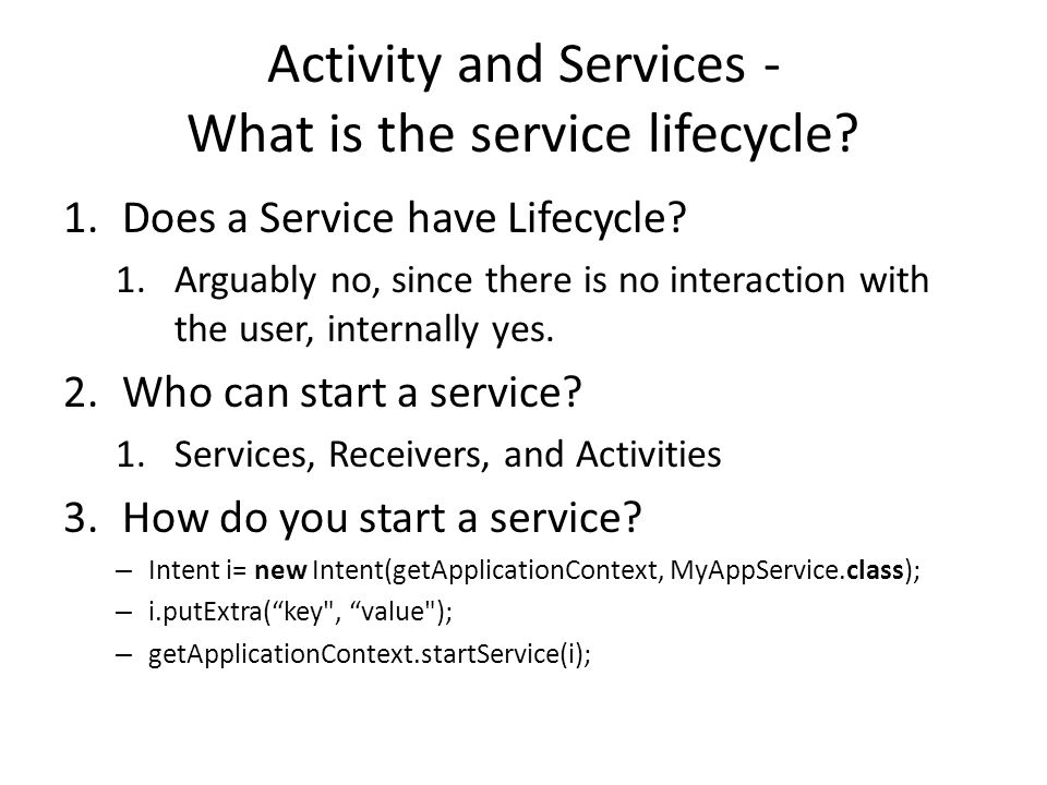 Activity and Services - What is the service lifecycle? 1.Does a Service have Lifecycle? 1.Arguably no, since there is no interaction with the user, in