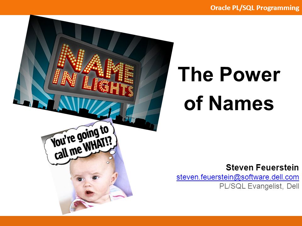 Oracle PL/SQL Programming Copyright 2013 Feuerstein and AssociatesPage 2 What s In a Name.