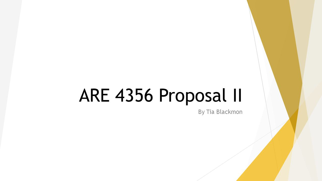 ARE 4356 Proposal II By Tia Blackmon