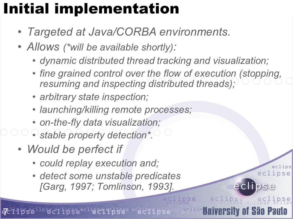 7 Initial implementation Targeted at Java/CORBA environments.