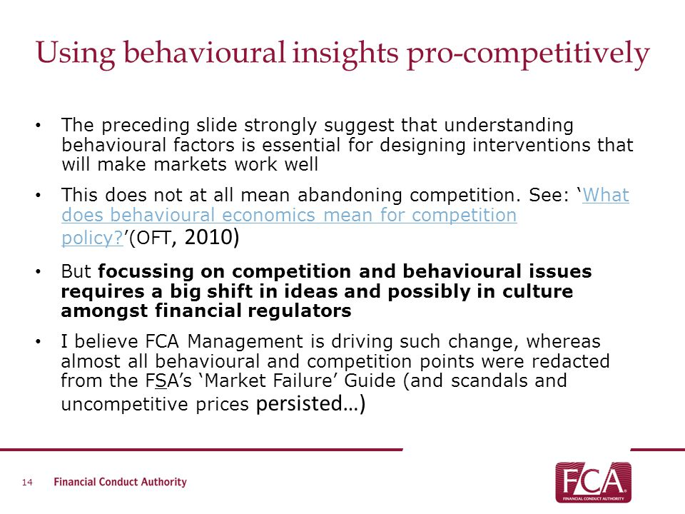 Using behavioural insights pro-competitively The preceding slide strongly suggest that understanding behavioural factors is essential for designing in