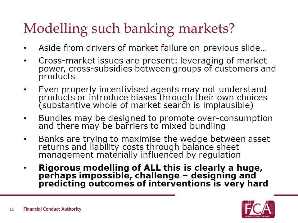 Modelling such banking markets? Aside from drivers of market failure on previous slide… Cross-market issues are present: leveraging of market power, c