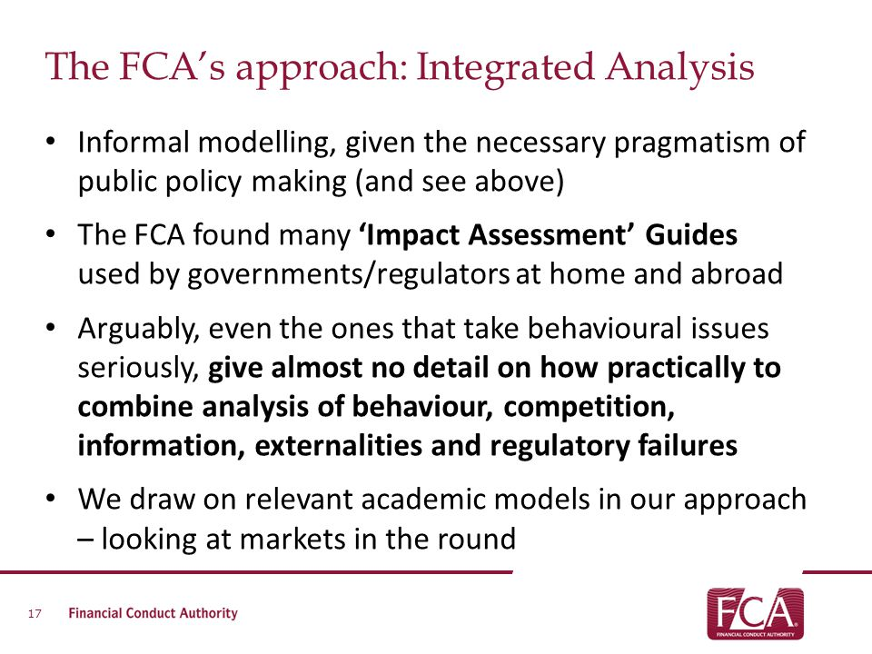 The FCA's approach: Integrated Analysis Informal modelling, given the necessary pragmatism of public policy making (and see above) The FCA found many