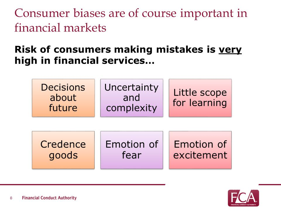 Consumer biases are of course important in financial markets Risk of consumers making mistakes is very high in financial services… 8 Decisions about f