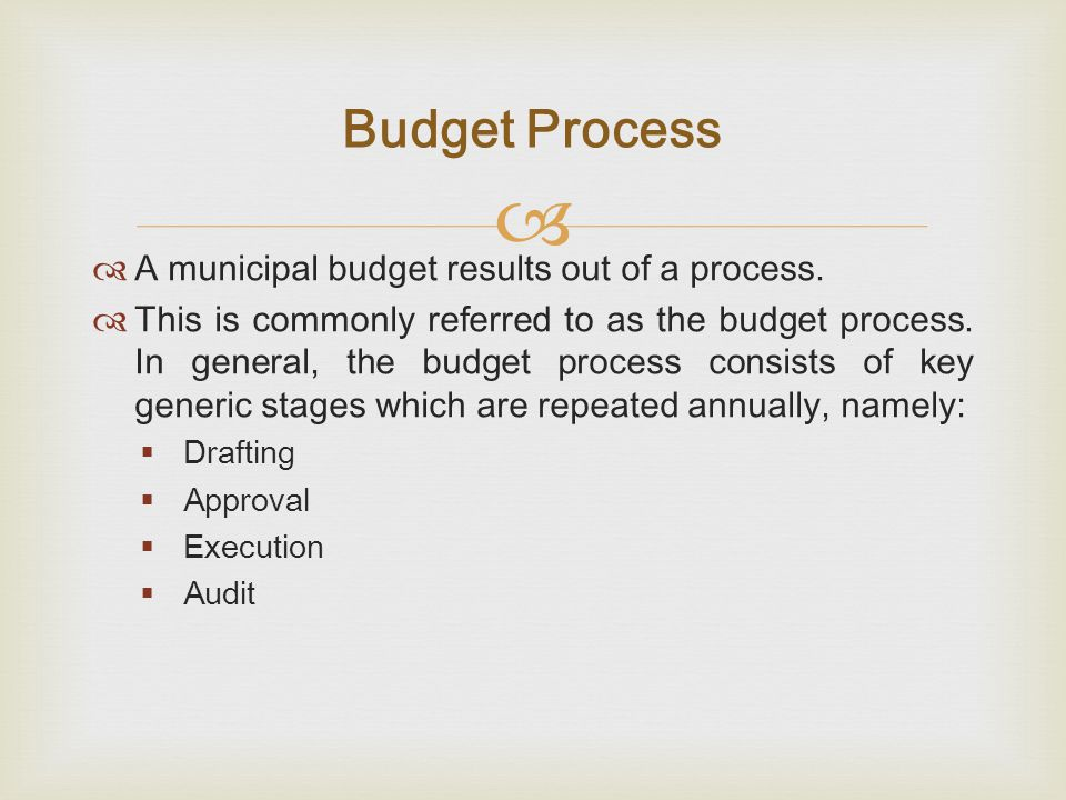  A municipal budget results out of a process.