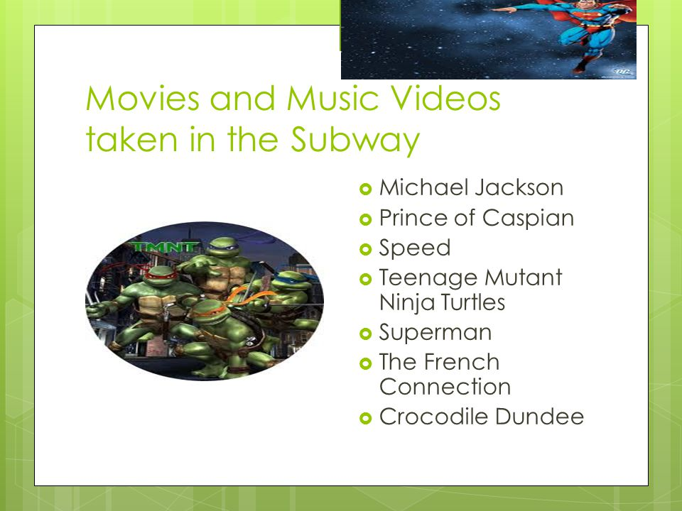 Movies and Music Videos taken in the Subway  Michael Jackson  Prince of Caspian  Speed  Teenage Mutant Ninja Turtles  Superman  The French Connection  Crocodile Dundee