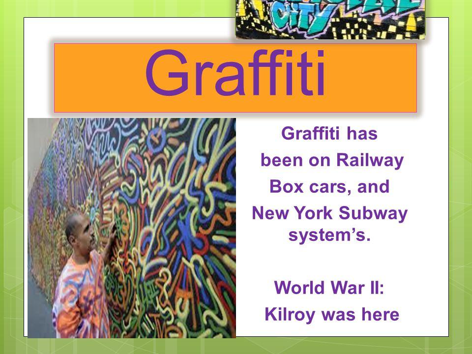 Graffiti Graffiti has been on Railway Box cars, and New York Subway system's.