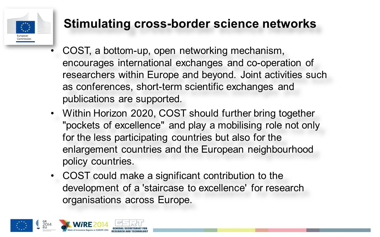 Jan 2014 Stimulating cross-border science networks COST, a bottom-up, open networking mechanism, encourages international exchanges and co-operation of researchers within Europe and beyond.