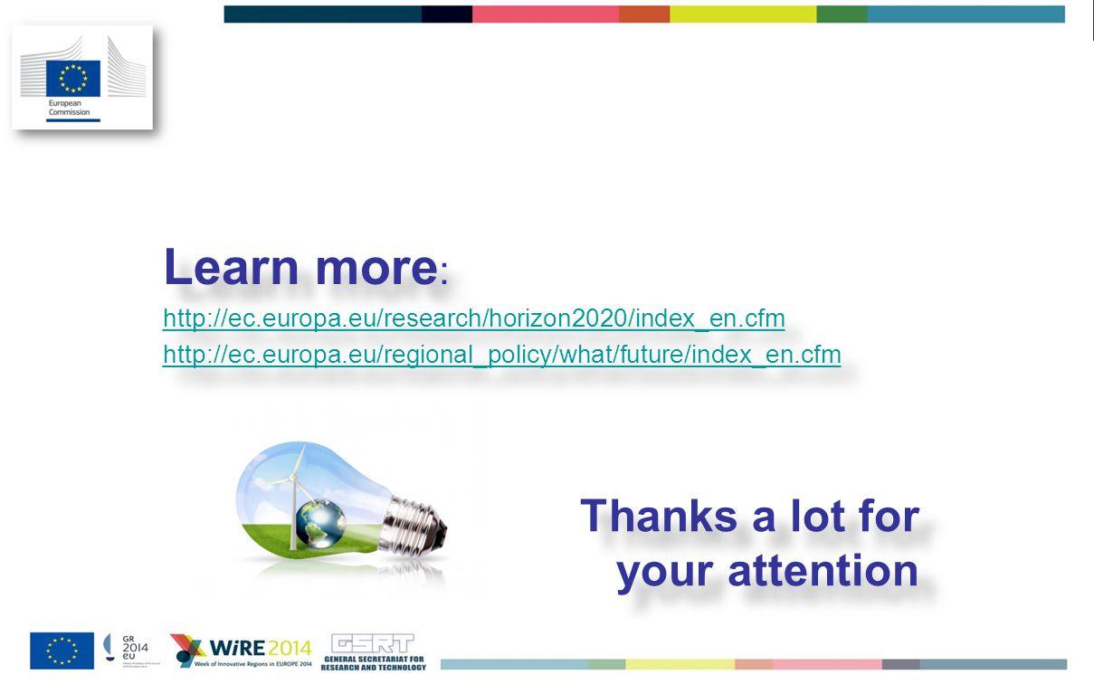 Learn more : http://ec.europa.eu/research/horizon2020/index_en.cfm http://ec.europa.eu/regional_policy/what/future/index_en.cfm Learn more : http://ec.europa.eu/research/horizon2020/index_en.cfm http://ec.europa.eu/regional_policy/what/future/index_en.cfm Thanks a lot for your attention