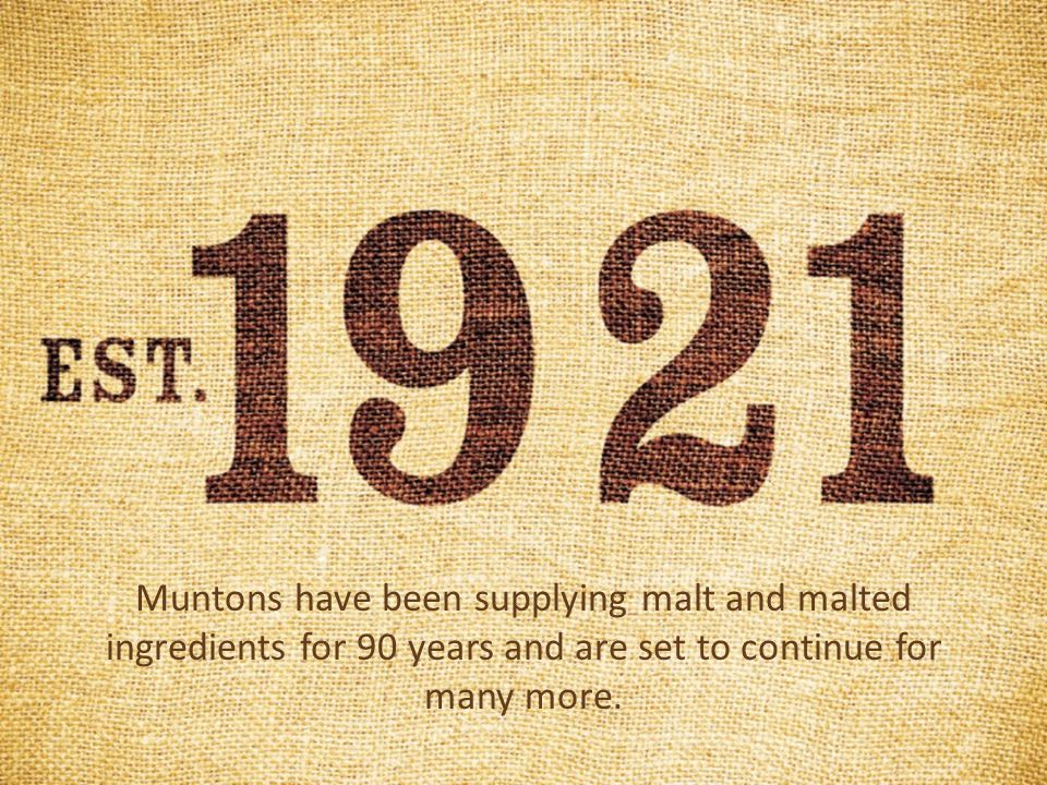 Muntons have been supplying malt and malted ingredients for 90 years and are set to continue for many more.