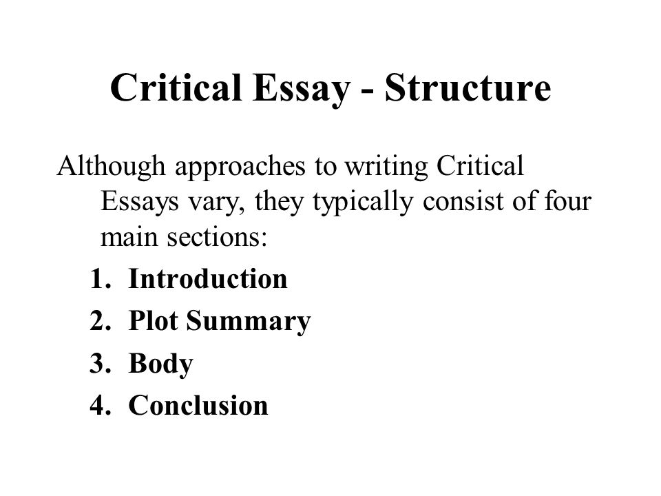 Critical Essay – Structure 1.Introduction –Explains to the reader what the essay is about.