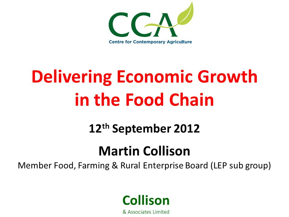 Martin Collison Member Food, Farming & Rural Enterprise Board (LEP sub group) Delivering Economic Growth in the Food Chain 12 th September 2012 Collison & Associates Limited