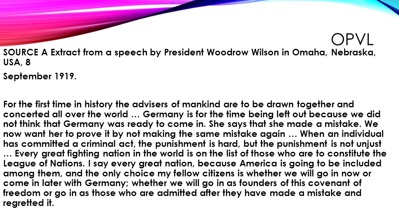 OPVL Source A is originated from a speech given by President Woodrow Wilson in Omaha, Nebraska on September 8 th 1919.