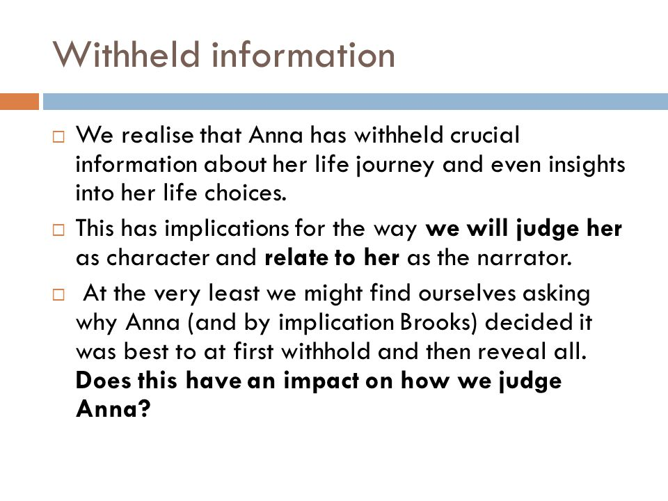 Withheld information  We realise that Anna has withheld crucial information about her life journey and even insights into her life choices.  This ha