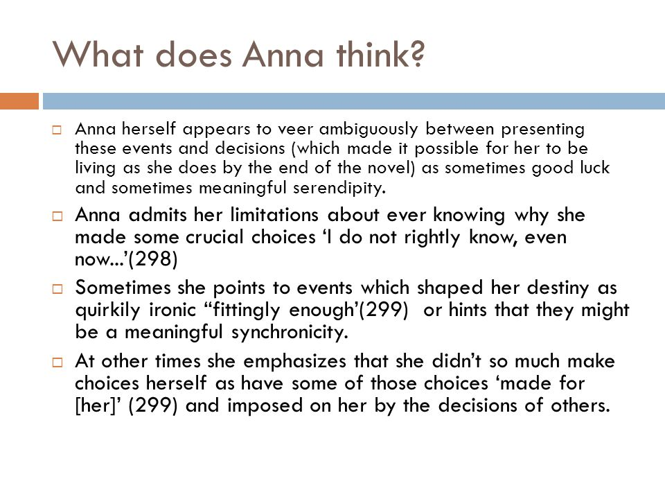 What does Anna think?  Anna herself appears to veer ambiguously between presenting these events and decisions (which made it possible for her to be l