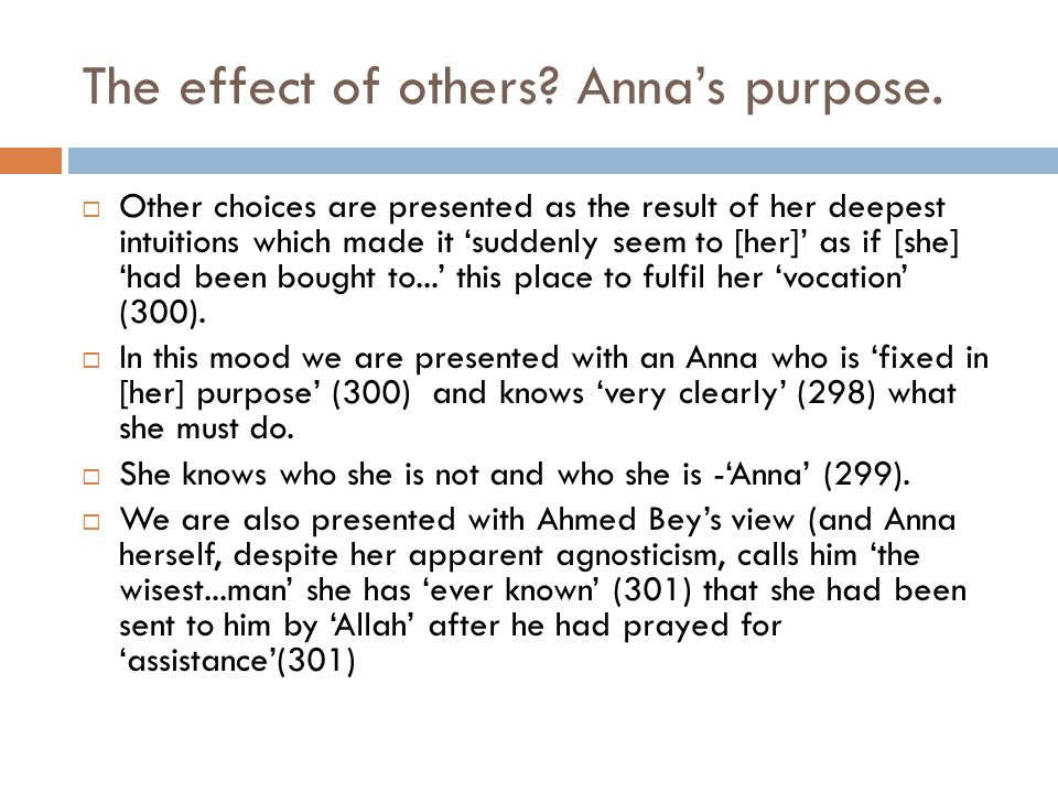 The effect of others? Anna's purpose.  Other choices are presented as the result of her deepest intuitions which made it 'suddenly seem to [her]' as