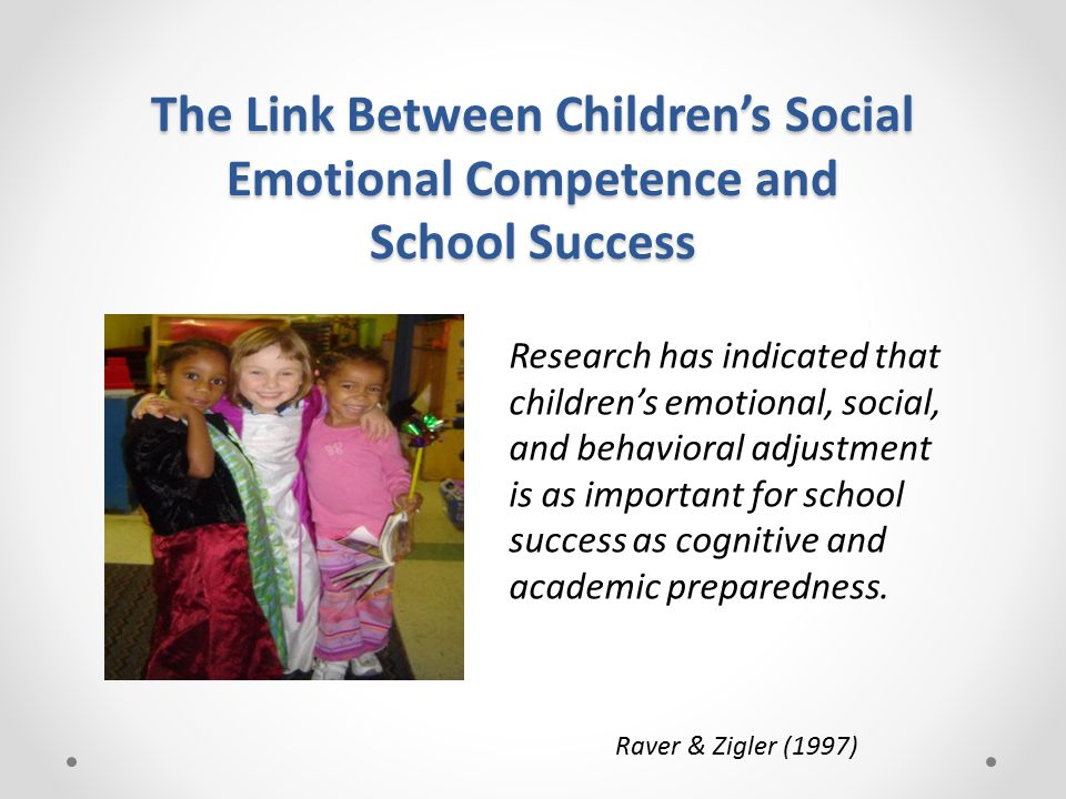 The Link Between Children's Social Emotional Competence and School Success Research has indicated that children's emotional, social, and behavioral adjustment is as important for school success as cognitive and academic preparedness.