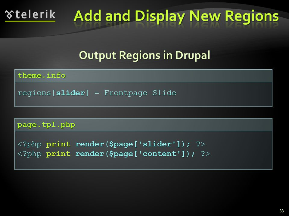 Output Regions in Drupal 33 page.tpl.php regions[slider] = Frontpage Slide theme.info