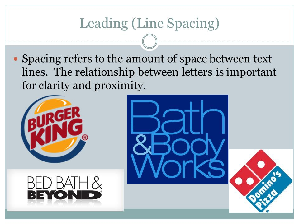 Leading (Line Spacing) Spacing refers to the amount of space between text lines. The relationship between letters is important for clarity and proximi