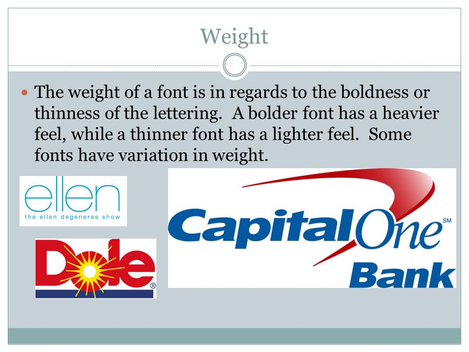 Weight The weight of a font is in regards to the boldness or thinness of the lettering.