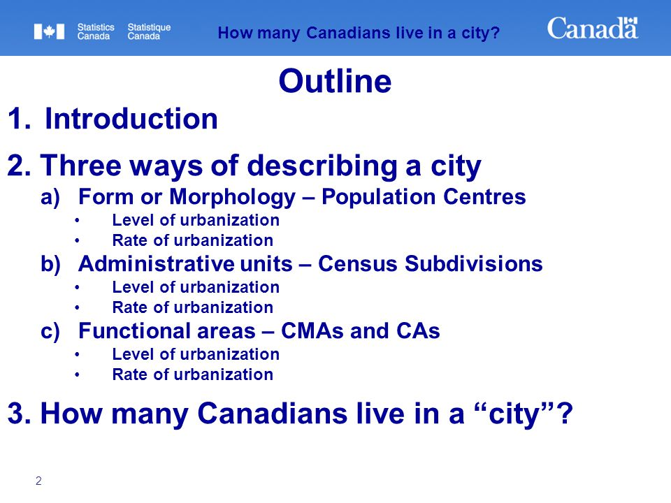 2 How many Canadians live in a city? Outline 1.Introduction 2. Three ways of describing a city a)Form or Morphology – Population Centres Level of urba