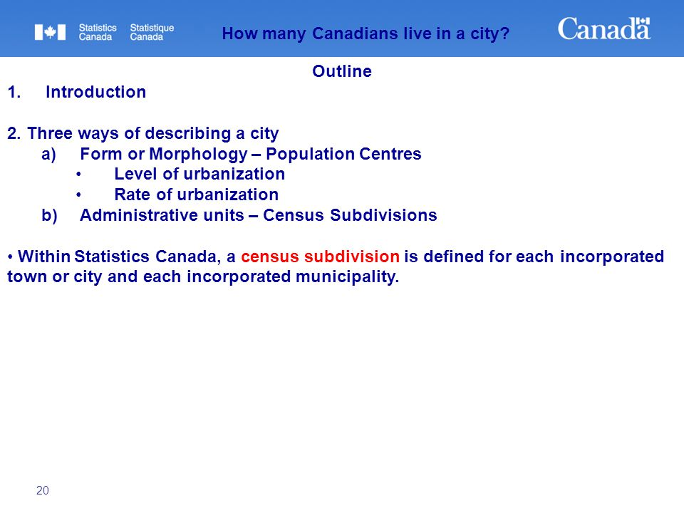 20 How many Canadians live in a city? Outline 1.Introduction 2. Three ways of describing a city a)Form or Morphology – Population Centres Level of urb