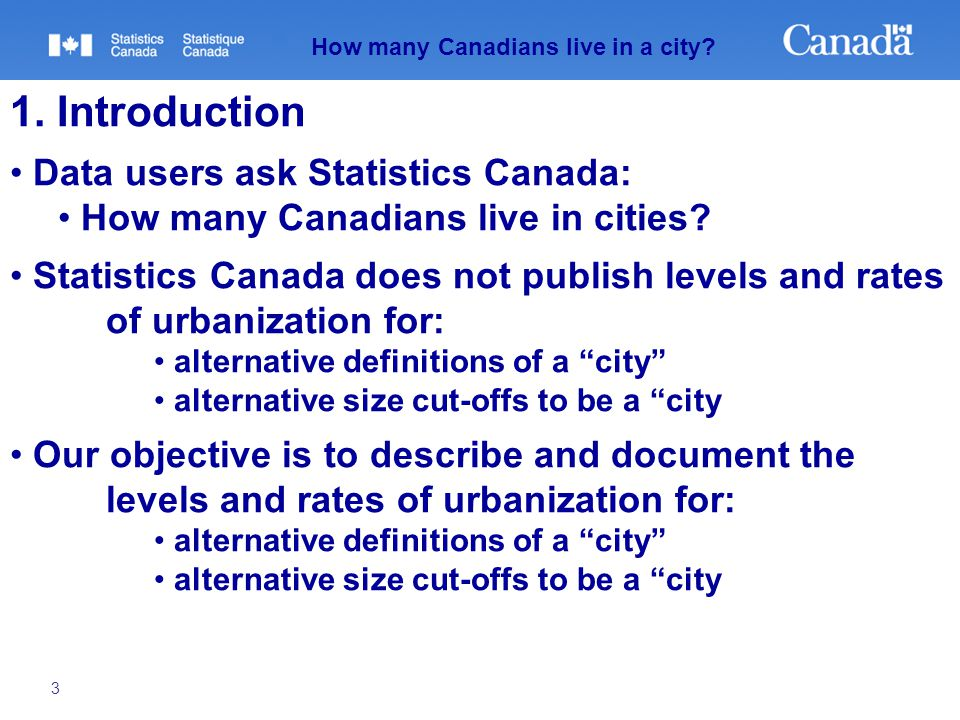 3 How many Canadians live in a city? 1. Introduction Data users ask Statistics Canada: How many Canadians live in cities? Statistics Canada does not p