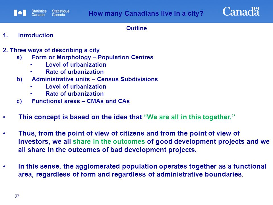 37 How many Canadians live in a city? Outline 1.Introduction 2. Three ways of describing a city a)Form or Morphology – Population Centres Level of urb