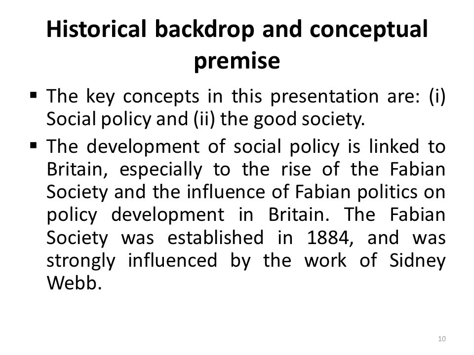 Historical backdrop and conceptual premise  The key concepts in this presentation are: (i) Social policy and (ii) the good society.  The development