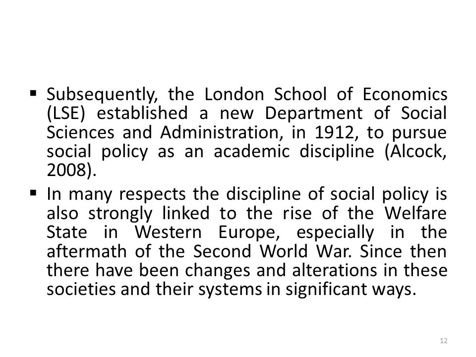  Subsequently, the London School of Economics (LSE) established a new Department of Social Sciences and Administration, in 1912, to pursue social pol