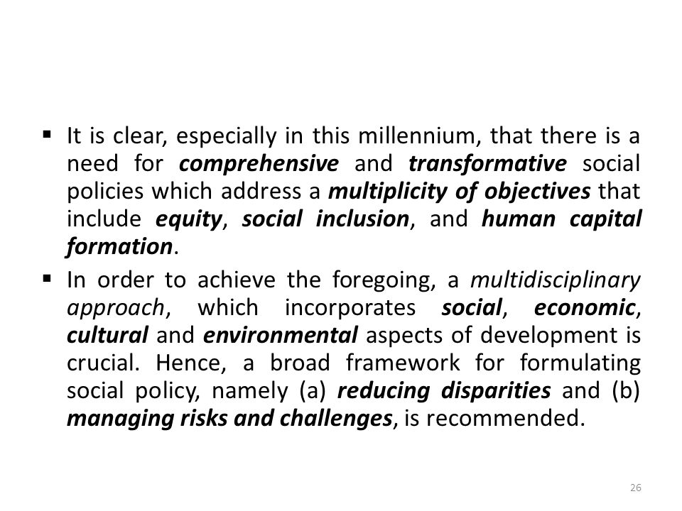  It is clear, especially in this millennium, that there is a need for comprehensive and transformative social policies which address a multiplicity o