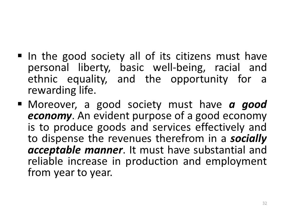  In the good society all of its citizens must have personal liberty, basic well-being, racial and ethnic equality, and the opportunity for a rewardin
