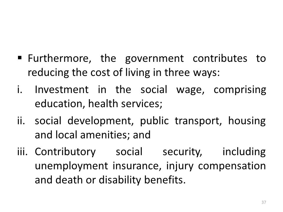 Furthermore, the government contributes to reducing the cost of living in three ways: i.Investment in the social wage, comprising education, health